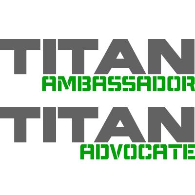 Titan Ambassador and Titan Advocate
